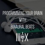 Programming Your Mind With Binaural Beats